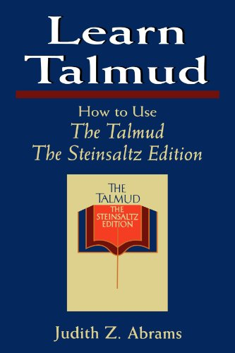 Learn Talmud: How to Use The Talmud - Judith Z. Abrams; Adin Steinsaltz