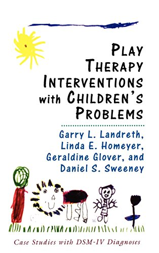 Play Therapy Interventions with Children's Problems: Case Studies with DSM-IV Diagnoses - Garry L. Landreth; Linda Homeyer