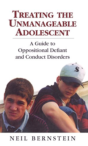 Treating the Unmanageable Adolescent: A Guide to Oppositional Defiant and Conduct Disorders - Neil I. Bernstein
