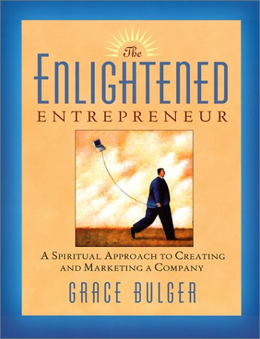 The Enlightened Entrepreneur: A Spiritual Approach to Creating  &  Marketing a Company - Grace Bulger
