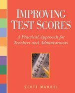 Improving Test Scores: A Practical Approach for Teachers and Administrators - Scott M. (Mitchell) Mandel