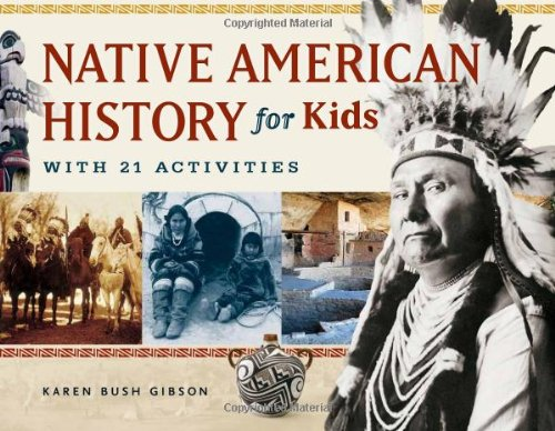 Native American History for Kids: With 21 Activities (For Kids series) - Karen Bush Gibson