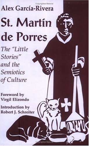 St. Martin De Porres: The Little Stories and the Semiotics of Culture (Faith and Cultures Series) - Alex Garcia-Rivera