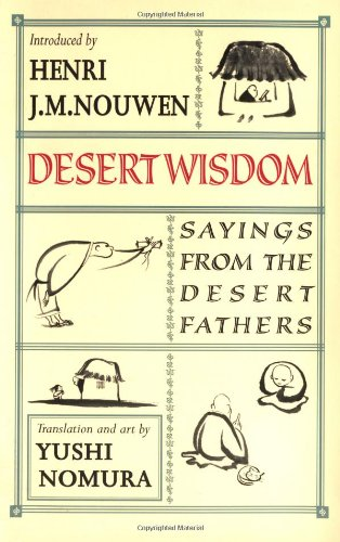 Desert Wisdom: Sayings from the Desert Fathers - Yushi Nomura, Henri Nouwen