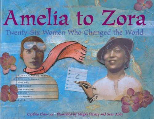 Amelia to Zora: Twenty-Six Women Who Changed the World - Cynthia Chin-Lee