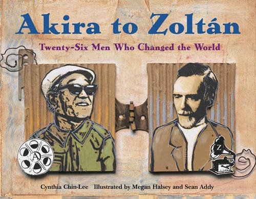 Akira to Zoltan: Twenty-Six Men Who Changed the World - Cynthia Chin-Lee