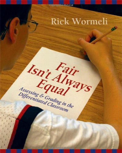 Fair Isn't Always Equal: Assessing and grading in the differentiated classroom - Rick Wormeli