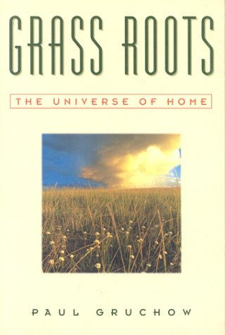 Grass Roots: The Universe of Home (The World As Home) - Paul Gruchow