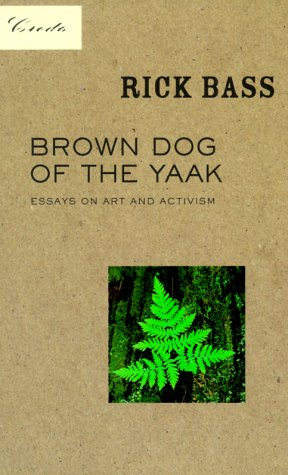Brown Dog of the Yaak: Essays on Art and Activism (Credo series) - Rick Bass