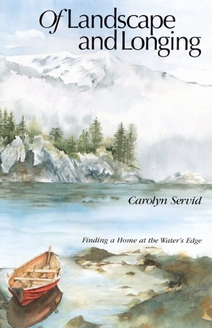 Of Landscape and Longing: Finding a Home at the Water's Edge (The World As Home) - Carolyn Servid