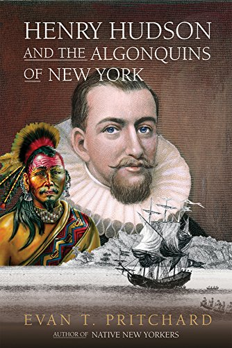 Henry Hudson and the Algonquins of New York: Native American Prophecy  &  European Discovery, 1609 - Evan T. Pritchard
