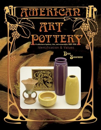 American Art Pottery: A Collection of Pottery, Tiles, and Memorabilia, 1880-1950 : Identification  &  Values - Dick Sigafoose