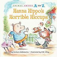 Hanna Hippo's Horrible Hiccups (Animal Antics a to Z)