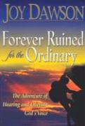 Forever Ruined for the Ordinary: The Adventure of Hearing and Obeying God's Voice