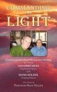 Commanding the Light: A Conversation about Paranormal Healing Between Antonio Silva and Hans Holzer - Antonio Silva; Hans Holzer
