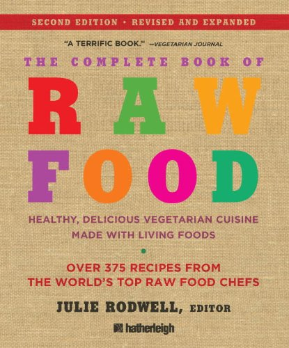 The Complete Book of Raw Food, Volume 1: Healthy, Delicious Vegetarian Cuisine Made with Living Foods - Julie Rodwell; Victoria Boutenko; Juliano Brotman; Nomi Shannon; Mary Rydman