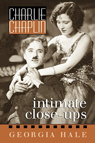 Charlie Chaplin: Intimate Close-Ups (The Scarecrow Filmmakers Series) - Georgia Hale