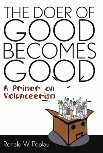 The Doer of Good Becomes Good: A Primer on Volunteerism - Ronald W. Poplau