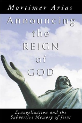 Announcing the Reign of God: Evangelization and the Subversive Memory of Jesus - Mortimer Arias