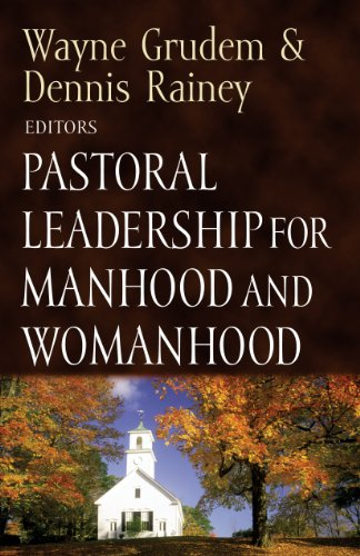 Pastoral Leadership for Manhood and Womanhood (Foundations for the Family) - Wayne Grudem; Wayne Grudem; Dennis Rainey; Dennis Rainey; Dennis Rainey; Dennis Rainey; R. Kent Hughes; Daniel
