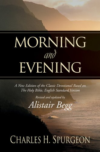 Morning And Evening: A New Edition of the Classic Devotional Based on The Holy Bible, English Standard Version - Charles H. Spurgeon
