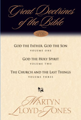 Great Doctrines of the Bible (Three Volumes in One): God the Father, God the Son; God the Holy Spirit; The Church and the Last Things - Martyn Lloyd-Jones
