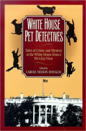 White House Pet Detectives: Tales of Crime and Mysteryat the White House from a Pet's-Eye View