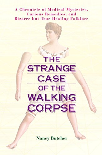 The Strange Case of the Walking Corpse: A Chronicle of Medical Mysteries, Curious Remedies, and Bizarre but True Healing  Folklore - Nancy Butcher