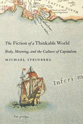 The Fiction of a Thinkable World: Body, Meaning, and the Culture of Capitalism - Michael Steinberg