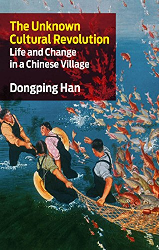 The Unknown Cultural Revolution: Life and Change in a Chinese Village - Dongping Han