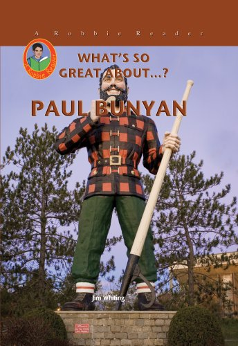 Paul Bunyan (Robbie Readers) (What's So Great About...?) - Jim Whiting