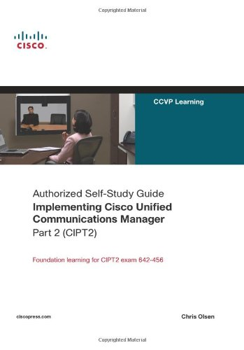 Implementing Cisco Unified Communications Manager, Part 2 (CIPT2) (Authorized Self-Study Guide) - Chris Olsen