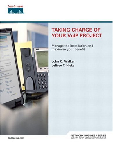 Taking Charge of Your VoIP Project - John Q. Walker; Jeffrey T. Hicks