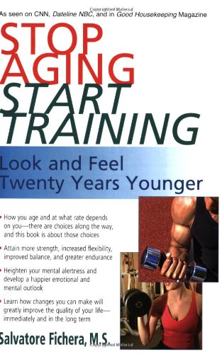 Stop Aging Start Training: Look and Feel Twenty Years Younger - Salvatore Fichera