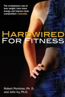 Hardwired for Fitness: The Evolutionary Way to Lose Weight, Have More Energy, and Improve Body Composition Naturally