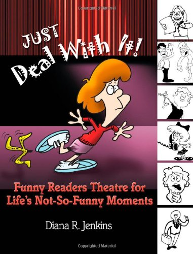 Just Deal with It!: Funny Readers Theatre for Life's Not-So-Funny Moments - Diana R. Jenkins
