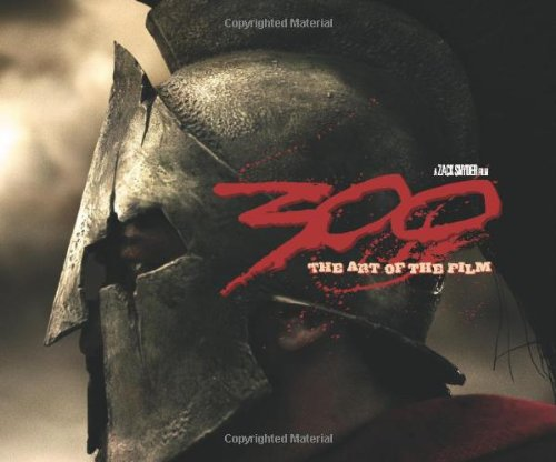 300: The Art of the Film - Tara DiLullo
