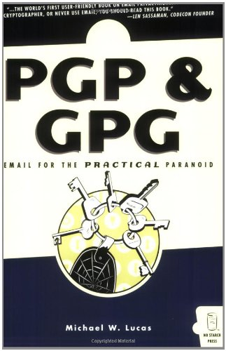 PGP & GPG: Email for the Practical Paranoid - Michael W Lucas