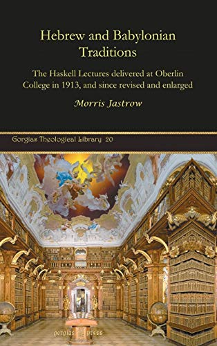 Hebrew and Babylonian Traditions (Gorgias Theological Library) - Jastrow, Morris