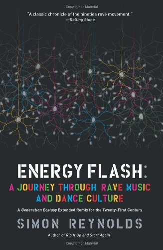 Energy Flash: A Journey Through Rave Music and Dance Culture - Simon Reynolds