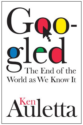 Googled: The End of the World As We Know It - Ken Auletta