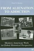 From Alienation to Addiction: Modern American Work in Global Historical Perspective