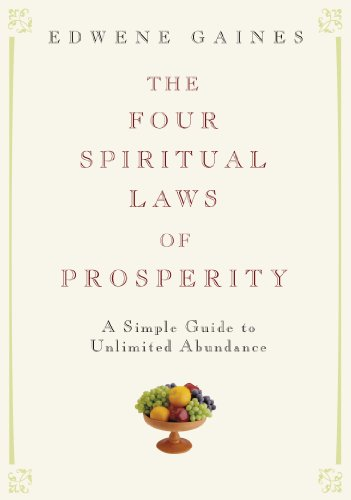 The Four Spiritual Laws of Prosperity: A Simple Guide to Unlimited Abundance - Gaines, Edwene