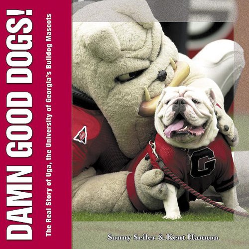 Damn Good Dogs: The Real Story of Uga, the University of Georgia's Bulldog Mascots - Sonny Seiler; Kent Hannon