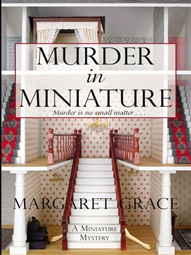 Murder in Miniature (Wheeler Large Print Cozy Mystery) - Margaret Grace
