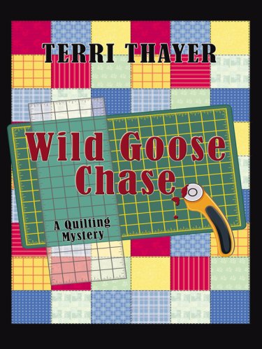 Wild Goose Chase: A Quilting Mystery (Wheeler Large Print Cozy Mystery) - Terri Thayer