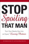 Stop Spoiling That Man: Turn Your Needy Guy Into an Equal, Loving Partner