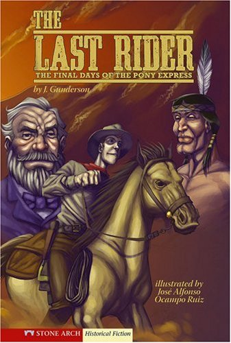 The Last Rider: The Final Days of the Pony Express (Historical Fiction) - J. Gunderson