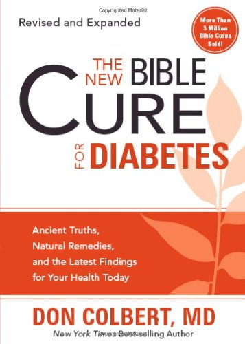 The New Bible Cure For Diabetes: Ancient Truths, Natural Remedies, and the Latest Findings for Your Health Today (New Bible Cure (Siloam)) - Donald Colbert