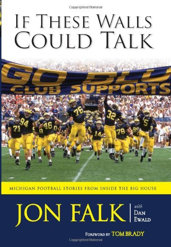 If These Walls Could Talk: Michigan Football Stories from the Big House - Jon Falk; Dan Ewald